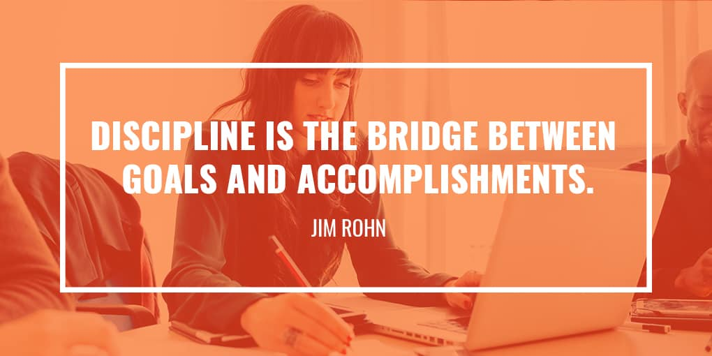 """Discipline is the bridge between goals and accomplishments."" - Jim Rohn"
