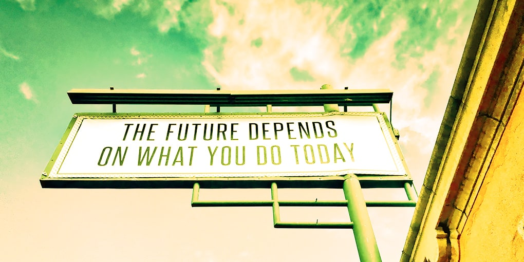 """the future depends on what you do today"" sign"