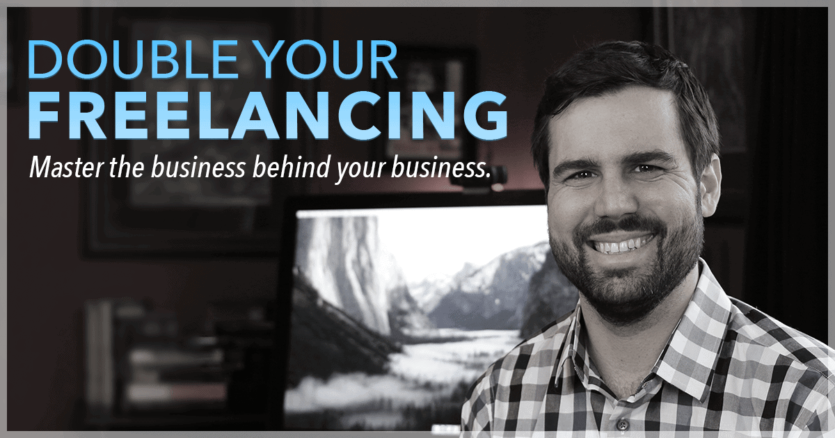 Double Your Freelancing - Master the business behind your business.