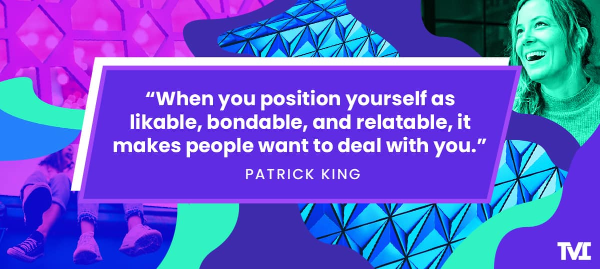 "Patrick King quote graphic, ""When you position yourself as likable, bondable, and relatable, it makes people want to deal with you."""
