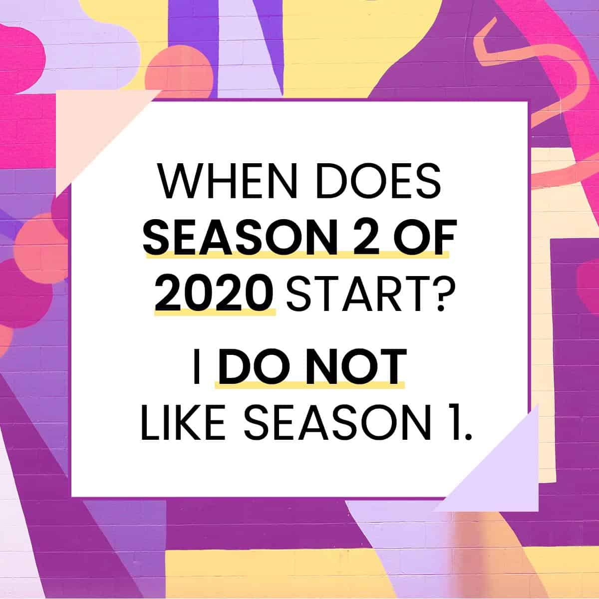 "meme: ""When does season 2 of 2020 start? I do not like season 1."""