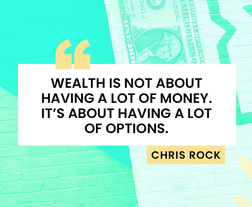 """Wealth is not about having a lot of money. It's about having a lot of options."" quote by Chris Rock"