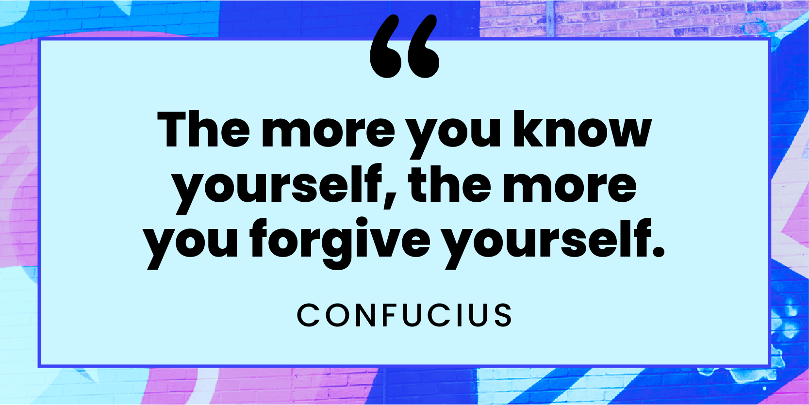 """The more you know yourself, the more you forgive yourself."" quote by Confucius"