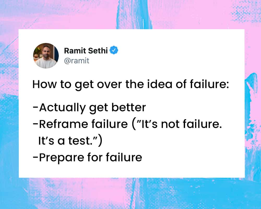 """Tweet by Ramit Sethi: """"How to get over the idea of failure: Actually get better. Reframe failure (""""It's not failure. It's a test."""") Prepare for failure."""