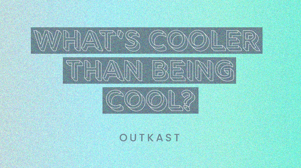 "Quote by Outkast: ""What's cooler than being cool?"""