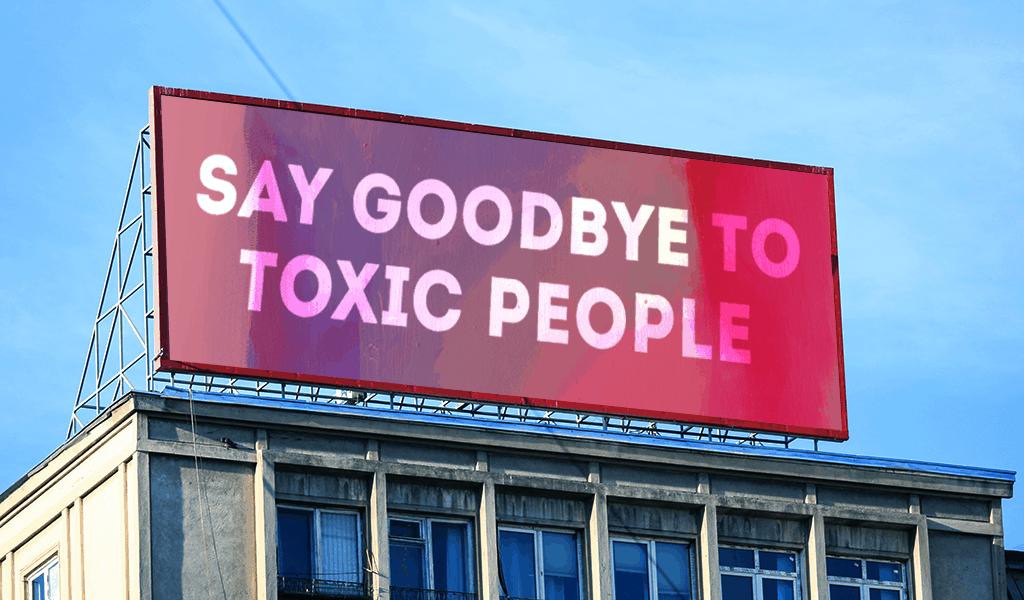 billboard: Say goodbye to toxic people