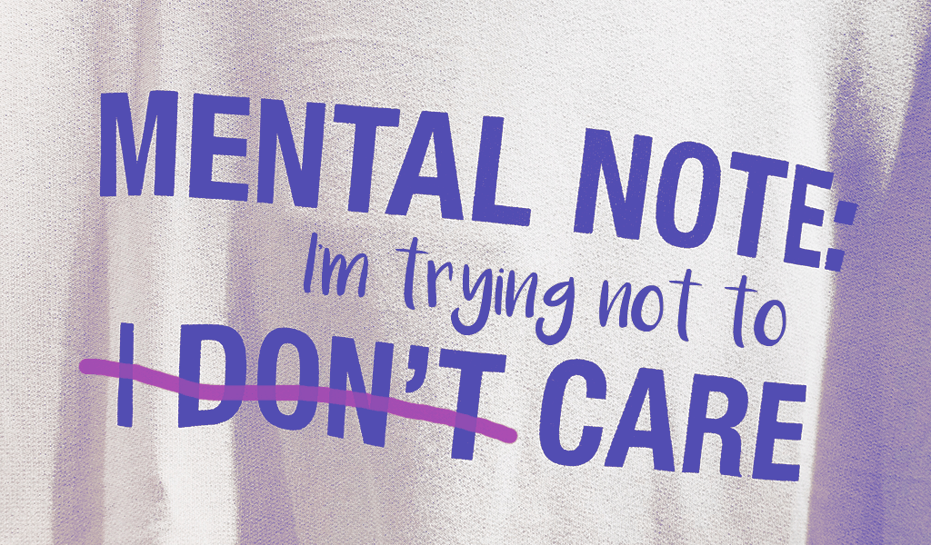 """mental note: """"I don't"""" is crossed out and """"I'm trying not to"""" replaces it to read: """"I'm trying not to care."""""""