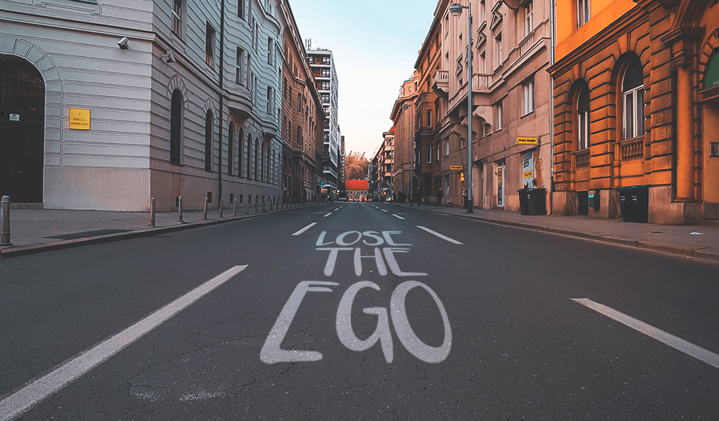 Lose the ego