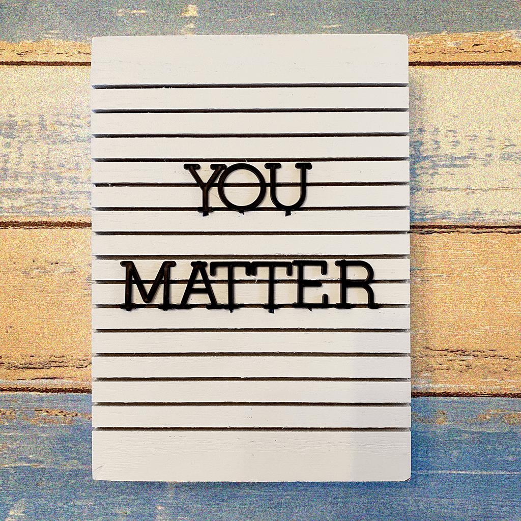 """You matter"""
