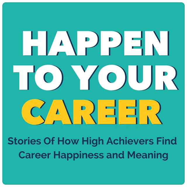 Happen to Your Career: Stories of How High Achievers Find Career Happiness and Meaning