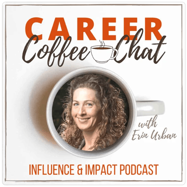 Career Coffee Chat: Influence and Impact Podcast, with Erin Urban's headshot in a coffee mug