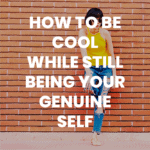 How to Be Cool While Still Being Your Genuine Self