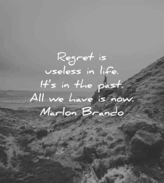 Wins from regrets quote by Marlon Brando – Regret is useless in life. It's in the past. All we have is now.
