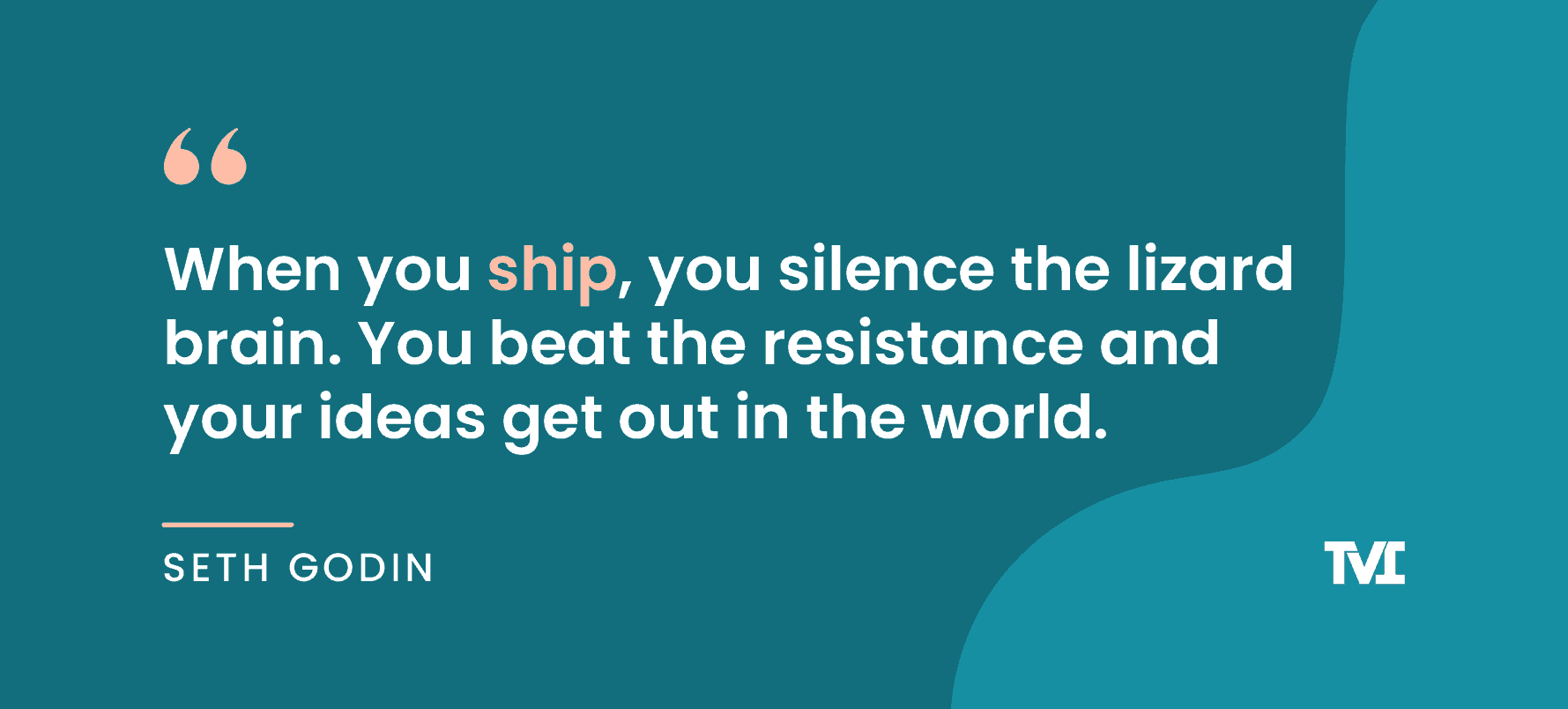 """productivity quotes: """"When you ship, you silence the lizard brain. You beat the resistance and your ideas get out in the world."""" —Seth Godin"""