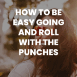 Read the post - How to Be Easy Going and Roll With the Punches
