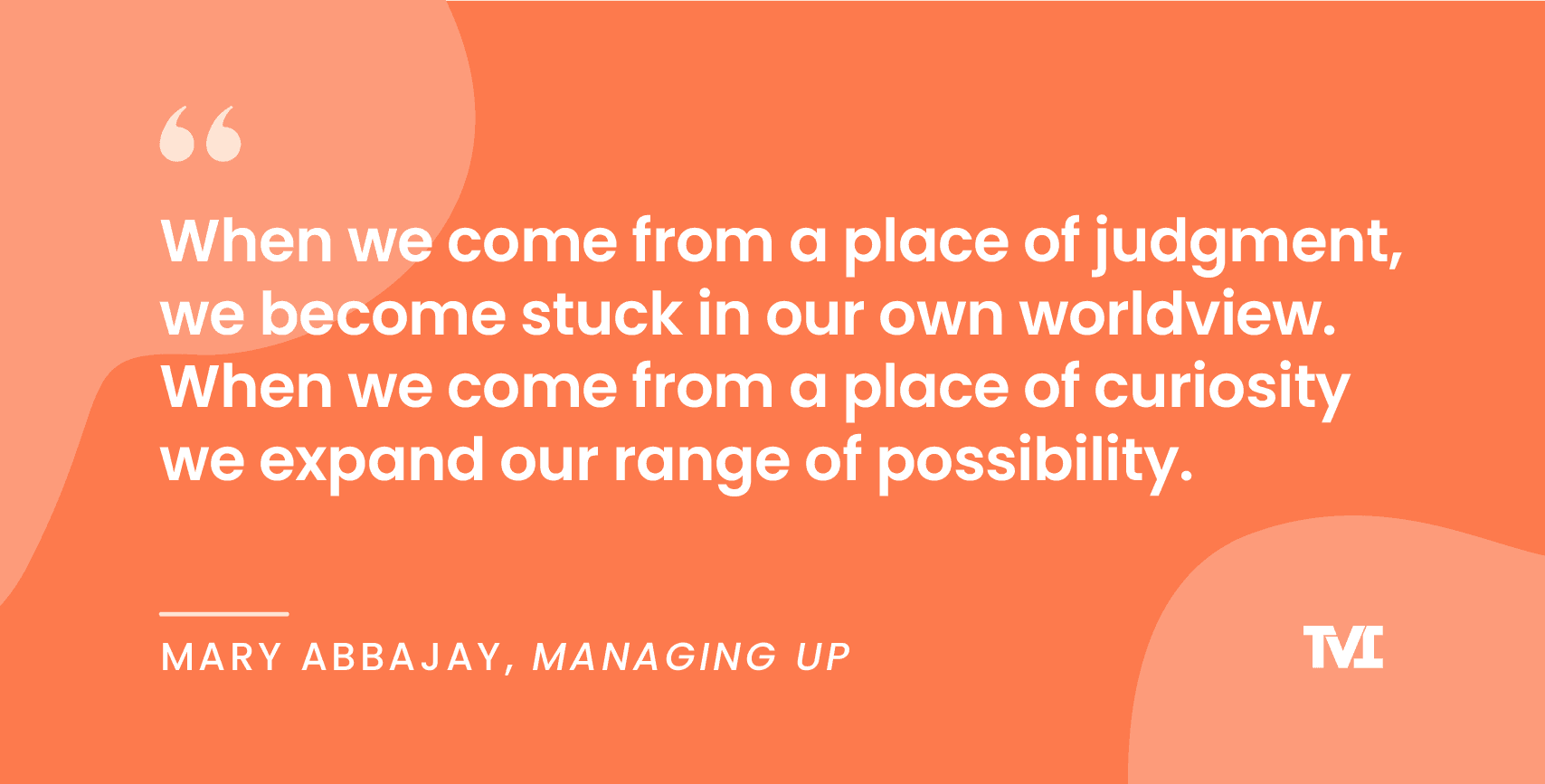 Quote by Mary Abbajay, author of the book, Managing Up