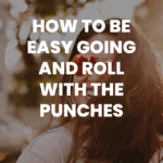 How to Be Easy Going and Roll with the Punches