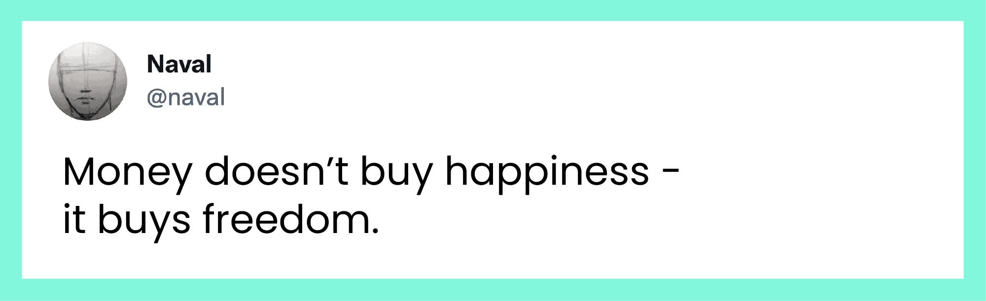 "Tweet: ""Money doesn't buy happiness - it buys freedom."